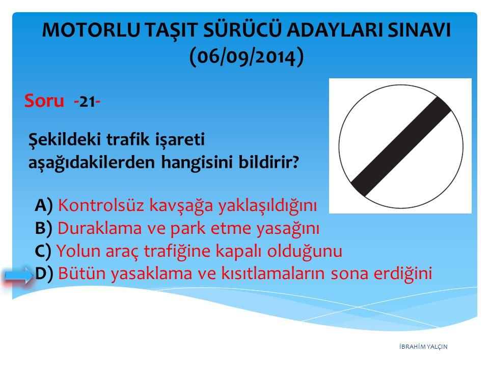 İBRAHİM YALÇIN A) Kontrolsüz kavşağa yaklaşıldığını B) Duraklama ve park etme yasağını C) Yolun araç trafiğine kapalı olduğunu D) Bütün yasaklama ve k