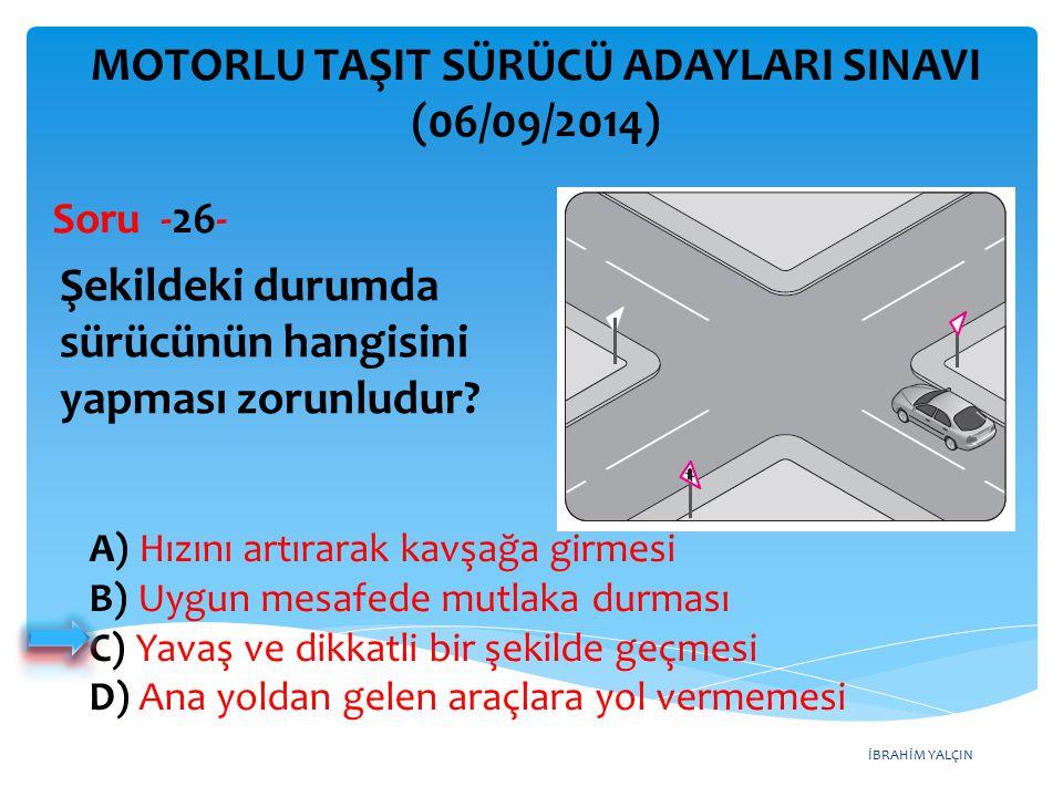 İBRAHİM YALÇIN A) Hızını artırarak kavşağa girmesi B) Uygun mesafede mutlaka durması C) Yavaş ve dikkatli bir şekilde geçmesi D) Ana yoldan gelen araç