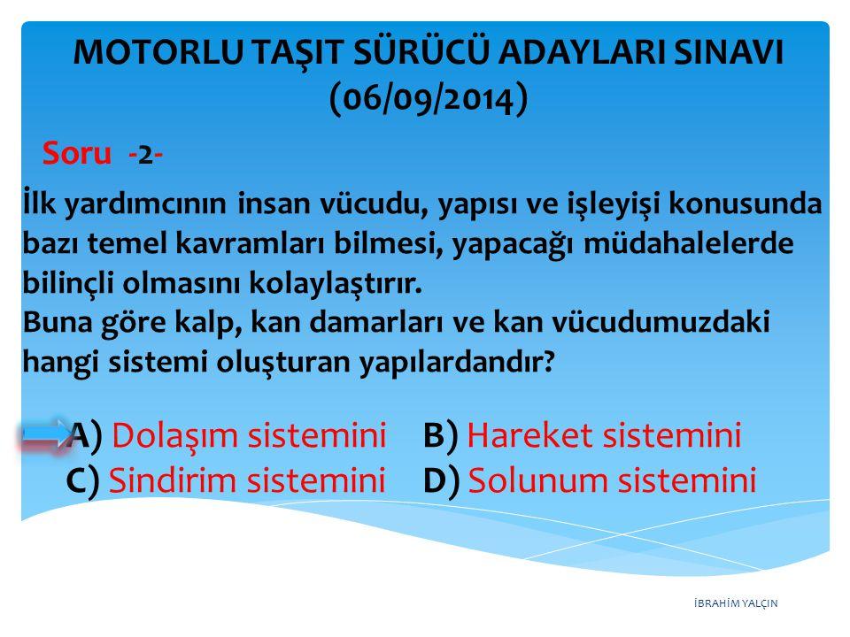 İBRAHİM YALÇIN A) Dolaşım sistemini B) Hareket sistemini C) Sindirim sistemini D) Solunum sistemini MOTORLU TAŞIT SÜRÜCÜ ADAYLARI SINAVI (06/09/2014)