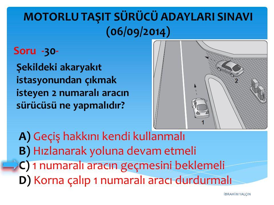 İBRAHİM YALÇIN A) Geçiş hakkını kendi kullanmalı B) Hızlanarak yoluna devam etmeli C) 1 numaralı aracın geçmesini beklemeli D) Korna çalıp 1 numaralı