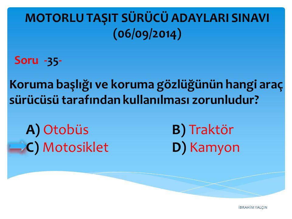 İBRAHİM YALÇIN MOTORLU TAŞIT SÜRÜCÜ ADAYLARI SINAVI (06/09/2014) Koruma başlığı ve koruma gözlüğünün hangi araç sürücüsü tarafından kullanılması zorun