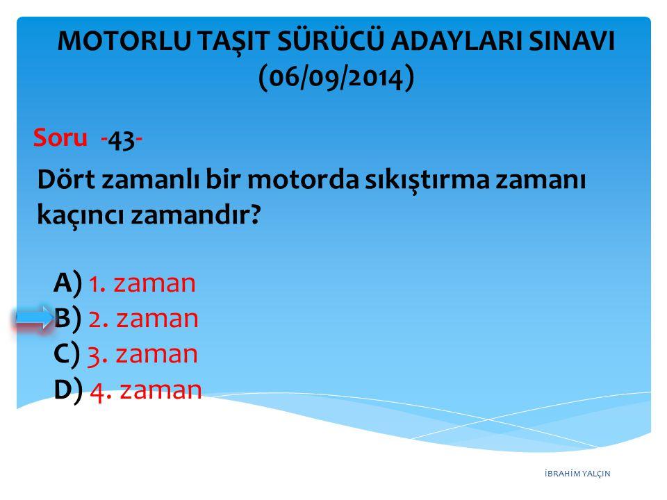 İBRAHİM YALÇIN A) 1. zaman B) 2. zaman C) 3. zaman D) 4. zaman MOTORLU TAŞIT SÜRÜCÜ ADAYLARI SINAVI (06/09/2014) Dört zamanlı bir motorda sıkıştırma z