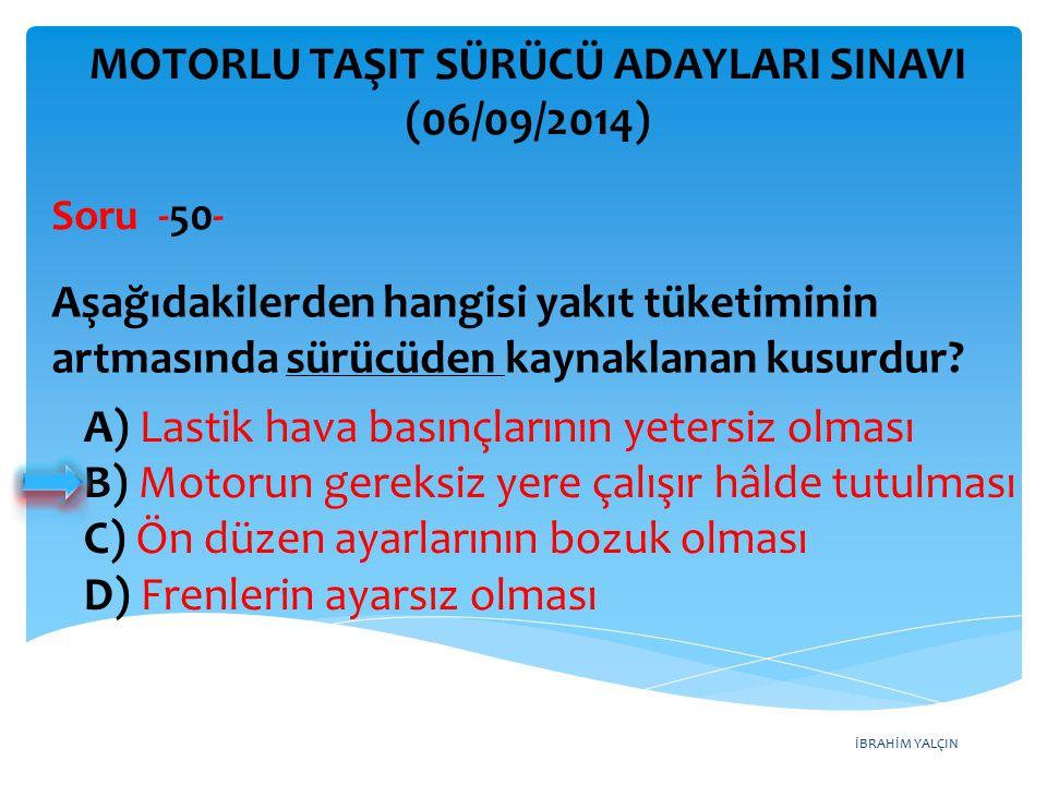 İBRAHİM YALÇIN A) Lastik hava basınçlarının yetersiz olması B) Motorun gereksiz yere çalışır hâlde tutulması C) Ön düzen ayarlarının bozuk olması D) F