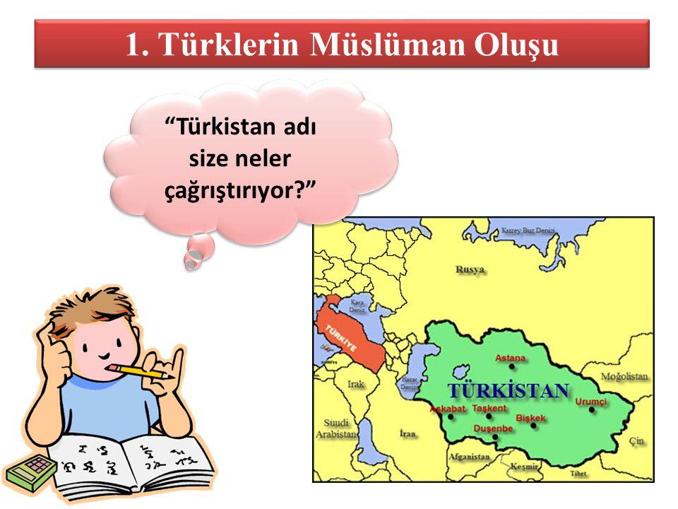"""1. Türklerin Müslüman Oluşu """"Türkistan adı size neler çağrıştırıyor?"""""""