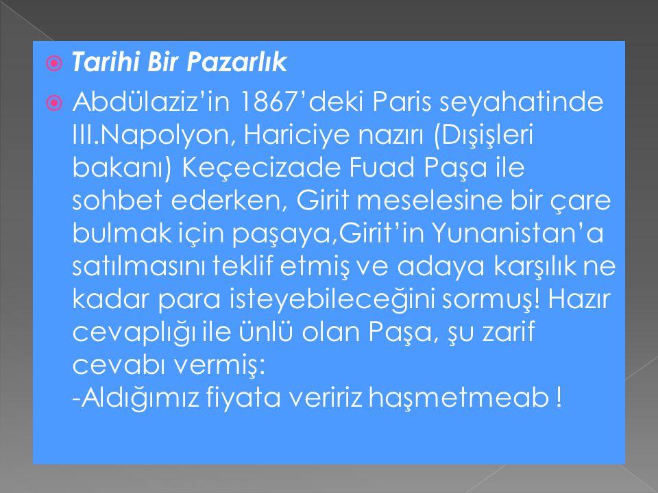  ACABA ARANIZDAKİ FARK NELERDİR  Bir gün Abdülaziz huzuruna giren Fuat Paşa'ya:  -