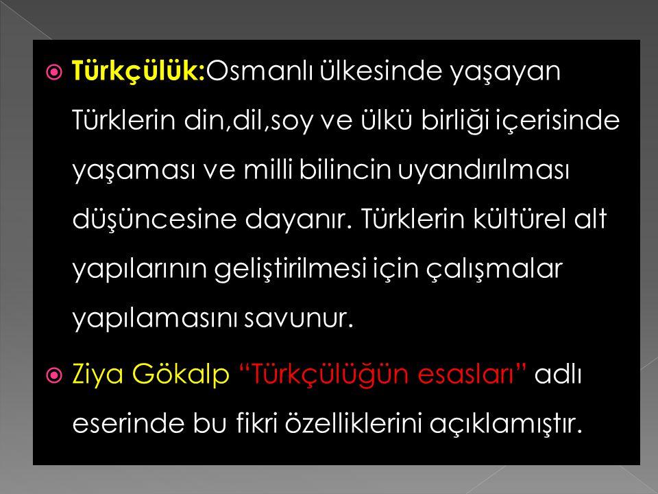  Osmanlıcılık: Din, dil, ırk ayrımı gözetilmeksizin Osmanlı Devleti'nde yaşayan bütün toplumları bir arada tutma politikasıdır. Meşrutiyet'in ilanı b