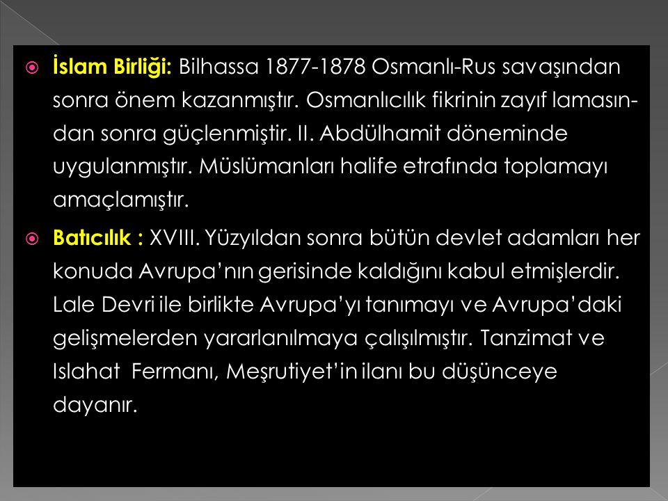  Türkçülük: Osmanlı ülkesinde yaşayan Türklerin din,dil,soy ve ülkü birliği içerisinde yaşaması ve milli bilincin uyandırılması düşüncesine dayanır.