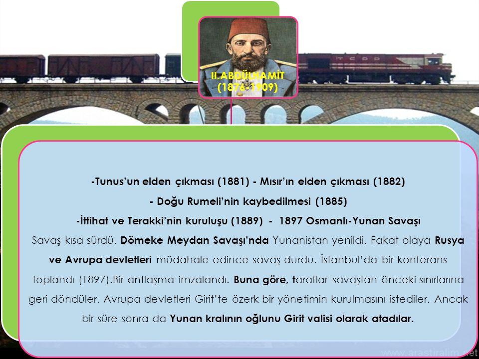 II.ABDÜLHAMİT (1876-1909) Berlin Antlaşması (1878) - Bu antlaşmaya göre; Sırbistan, Karadağ, Romanya bağımsız oldu. Bulgaristan üç bölgeye ayrıldı. Os