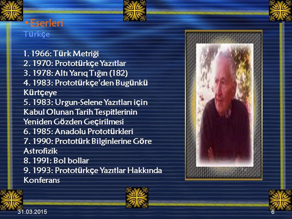 31.03.20156 Eserleri T ü rk ç e 1. 1966: T ü rk Metriği 2. 1970: Protot ü rk ç e Yazıtlar 3. 1978: Altı Yarıq Tığın (182) 4. 1983: Protot ü rk ç e ' d