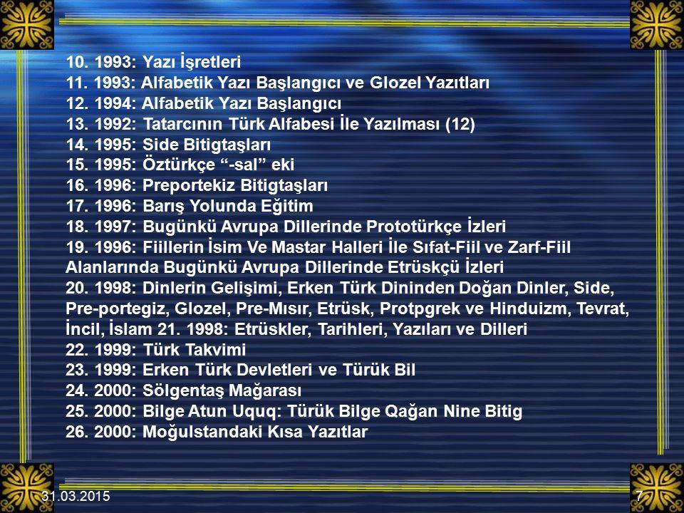 31.03.20157 10. 1993: Yazı İşretleri 11. 1993: Alfabetik Yazı Başlangıcı ve Glozel Yazıtları 12. 1994: Alfabetik Yazı Başlangıcı 13. 1992: Tatarcının