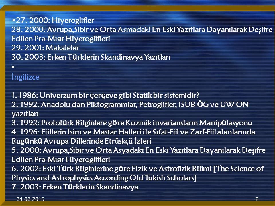 31.03.20158 27. 2000: Hiyeroglifler 28. 2000: Avrupa,Sibir ve Orta Asmadaki En Eski Yazıtlara Dayanılarak Deşifre Edilen Pra-Mısır Hiyeroglifleri 29.