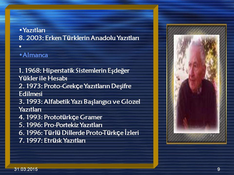31.03.20159 Yazıtları 8. 2003: Erken T ü rklerin Anadolu Yazıtları Almanca 1. 1968: Hiperstatik Sistemlerin Eşdeğer Y ü kler ile Hesabı 2. 1973: Proto