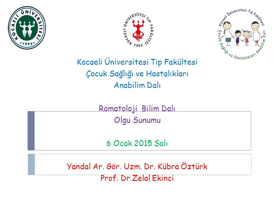 2 Çocuk Romatoloji Bilim Dalı Olgu Sunumu Dr. Kübra Öztürk Prof. Dr. Zelal Ekinci