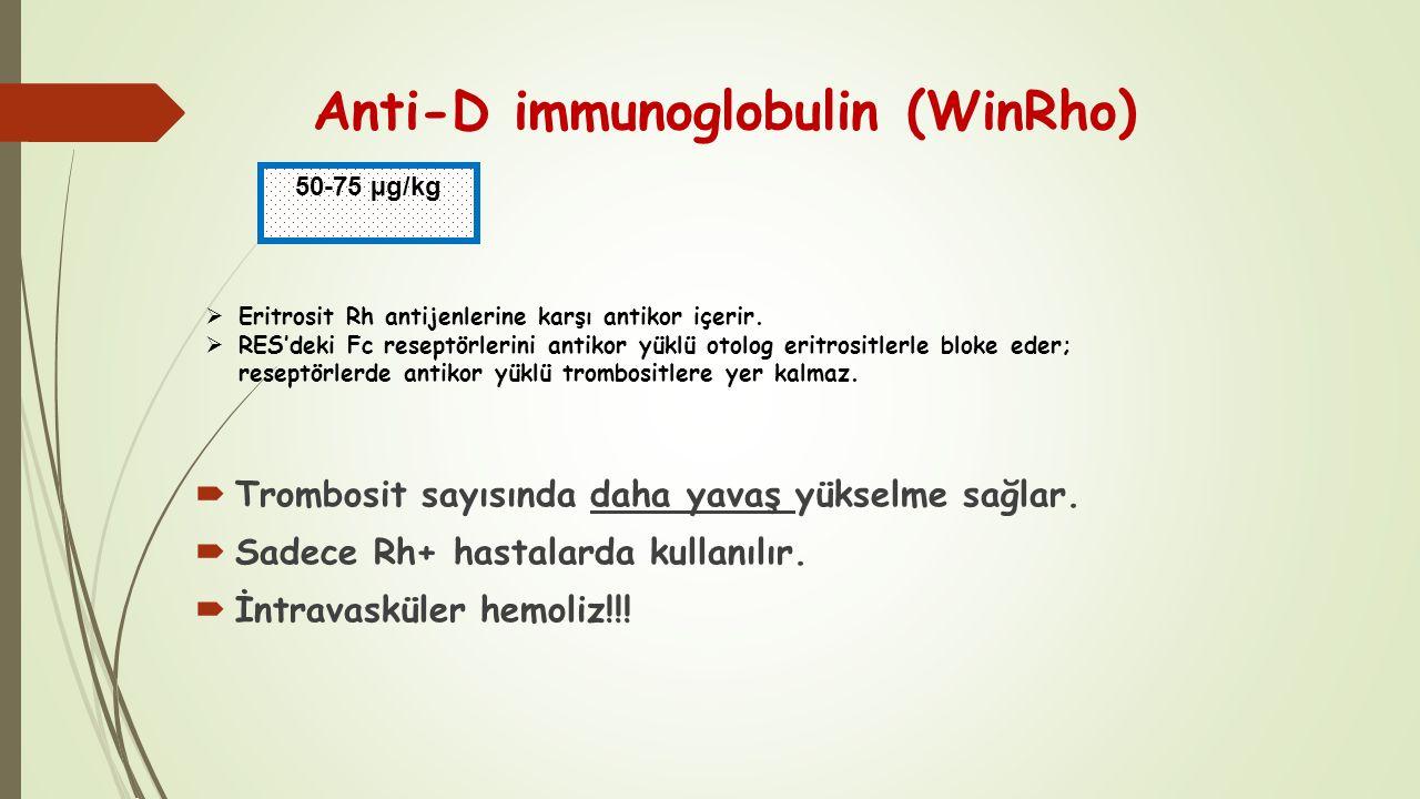 Anti-D immunoglobulin (WinRho)  Trombosit sayısında daha yavaş yükselme sağlar.  Sadece Rh+ hastalarda kullanılır.  İntravasküler hemoliz!!! 50-75