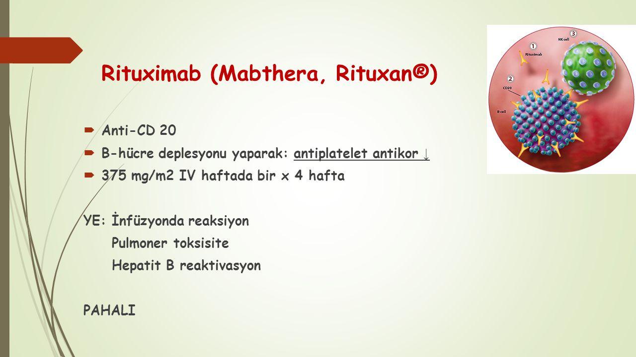 Rituximab (Mabthera, Rituxan®)  Anti-CD 20  B-hücre deplesyonu yaparak: antiplatelet antikor ↓  375 mg/m2 IV haftada bir x 4 hafta YE: İnfüzyonda r