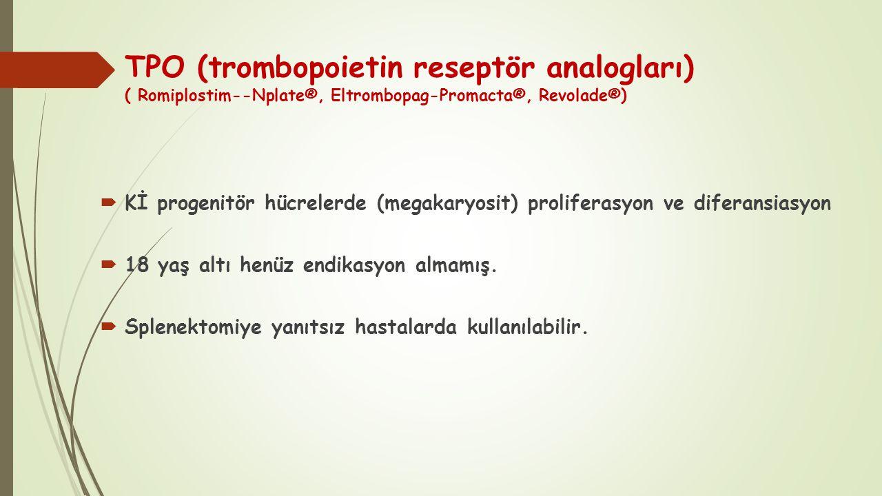TPO (trombopoietin reseptör analogları) ( Romiplostim--Nplate®, Eltrombopag-Promacta®, Revolade®)  Kİ progenitör hücrelerde (megakaryosit) proliferas