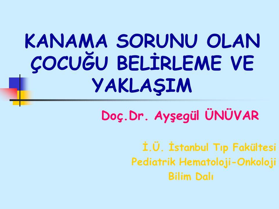 KANAMA SORUNU OLAN ÇOCUĞU BELİRLEME VE YAKLAŞIM Doç.Dr. Ayşegül ÜNÜVAR İ.Ü. İstanbul Tıp Fakültesi Pediatrik Hematoloji-Onkoloji Bilim Dalı
