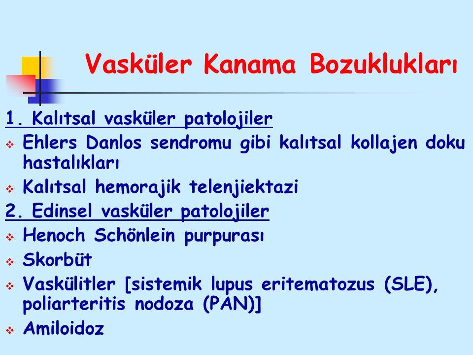 Vasküler Kanama Bozuklukları 1. Kalıtsal vasküler patolojiler  Ehlers Danlos sendromu gibi kalıtsal kollajen doku hastalıkları  Kalıtsal hemorajik t