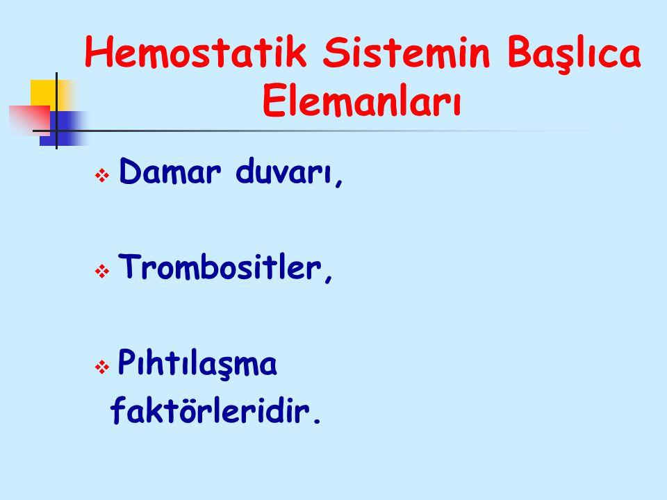 Hemostatik Sistemin Başlıca Elemanları  Damar duvarı,  Trombositler,  Pıhtılaşma faktörleridir.