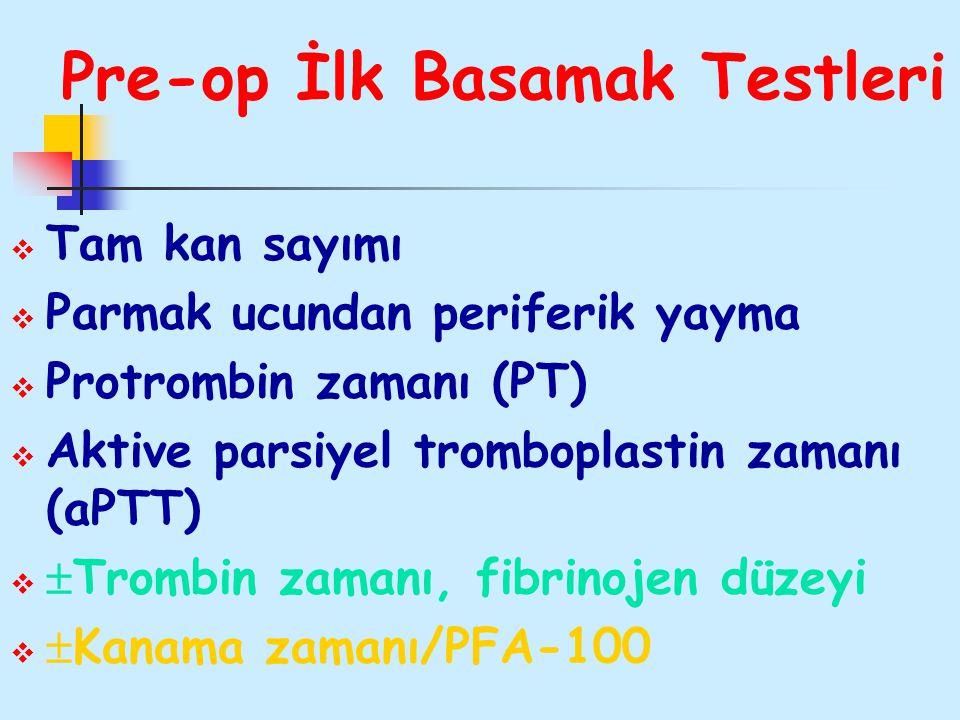 Pre-op İlk Basamak Testleri  Tam kan sayımı  Parmak ucundan periferik yayma  Protrombin zamanı (PT)  Aktive parsiyel tromboplastin zamanı (aPTT) 
