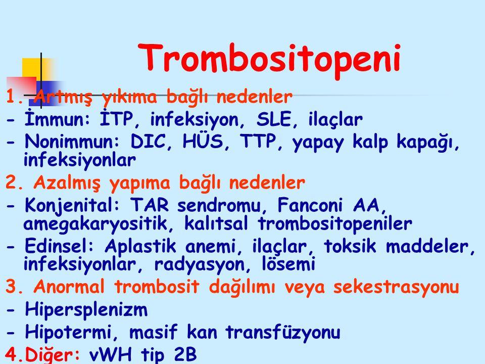 Trombositopeni 1. Artmış yıkıma bağlı nedenler - İmmun: İTP, infeksiyon, SLE, ilaçlar - Nonimmun: DIC, HÜS, TTP, yapay kalp kapağı, infeksiyonlar 2. A