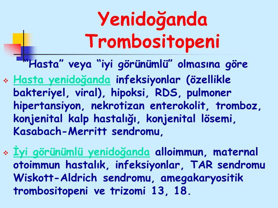 """Yenidoğanda Trombositopeni """"Hasta"""" veya """"iyi görünümlü"""" olmasına göre  Hasta yenidoğanda infeksiyonlar (özellikle bakteriyel, viral), hipoksi, RDS, p"""