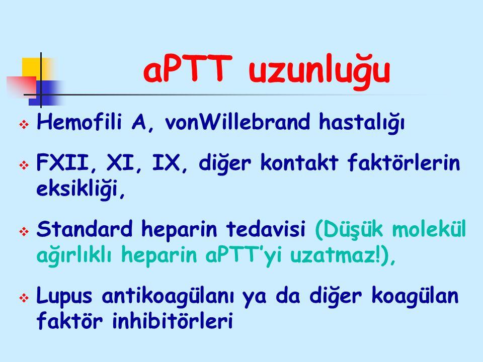 aPTT uzunluğu  Hemofili A, vonWillebrand hastalığı  FXII, XI, IX, diğer kontakt faktörlerin eksikliği,  Standard heparin tedavisi (Düşük molekül ağ