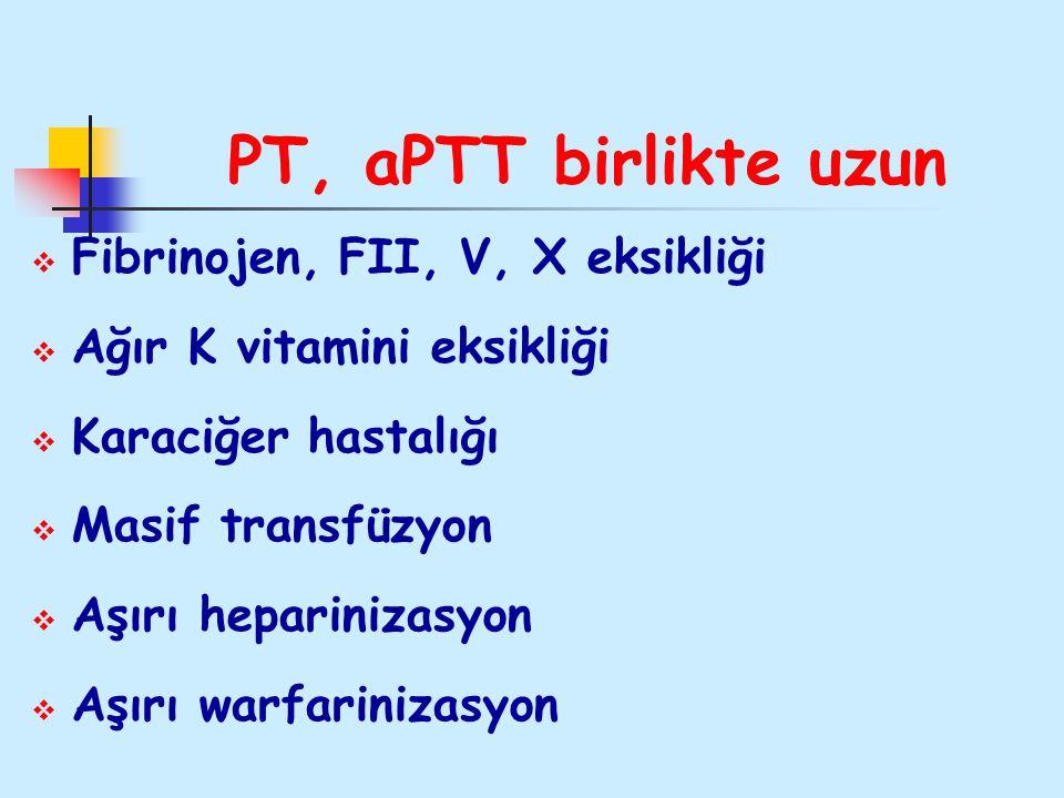 PT, aPTT birlikte uzun  Fibrinojen, FII, V, X eksikliği  Ağır K vitamini eksikliği  Karaciğer hastalığı  Masif transfüzyon  Aşırı heparinizasyon