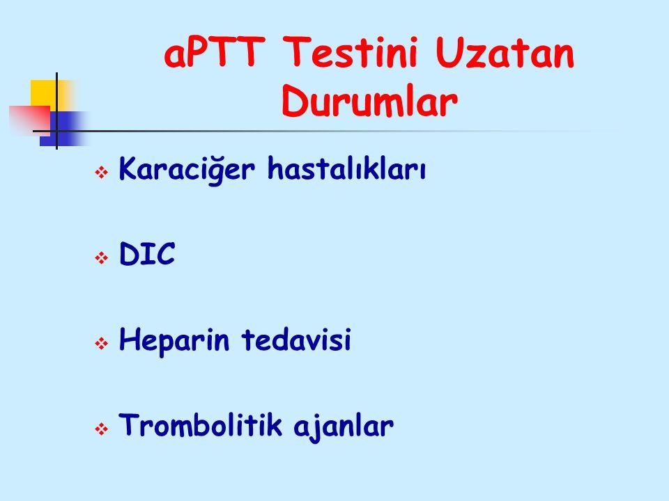 aPTT Testini Uzatan Durumlar  Karaciğer hastalıkları  DIC  Heparin tedavisi  Trombolitik ajanlar