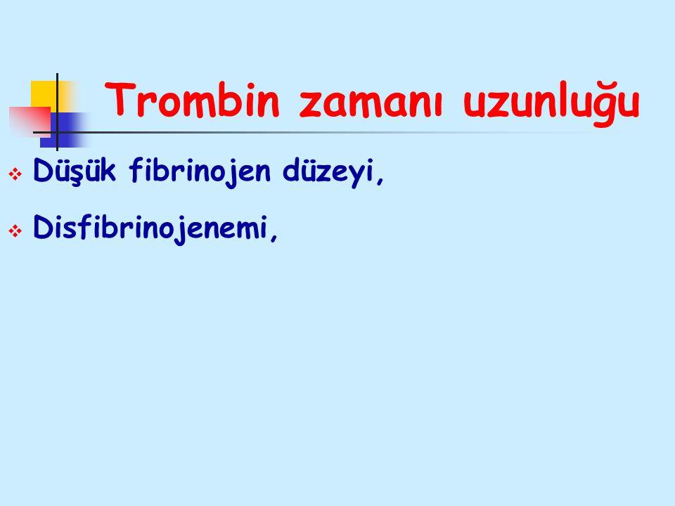 Trombin zamanı uzunluğu  Düşük fibrinojen düzeyi,  Disfibrinojenemi,