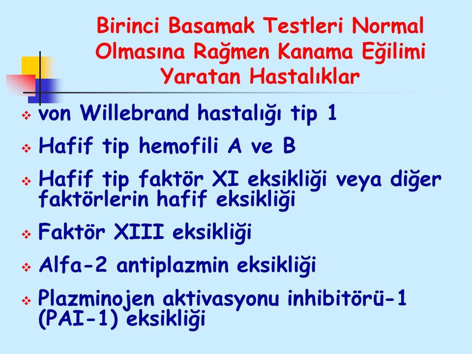 Birinci Basamak Testleri Normal Olmasına Rağmen Kanama Eğilimi Yaratan Hastalıklar  von Willebrand hastalığı tip 1  Hafif tip hemofili A ve B  Hafi