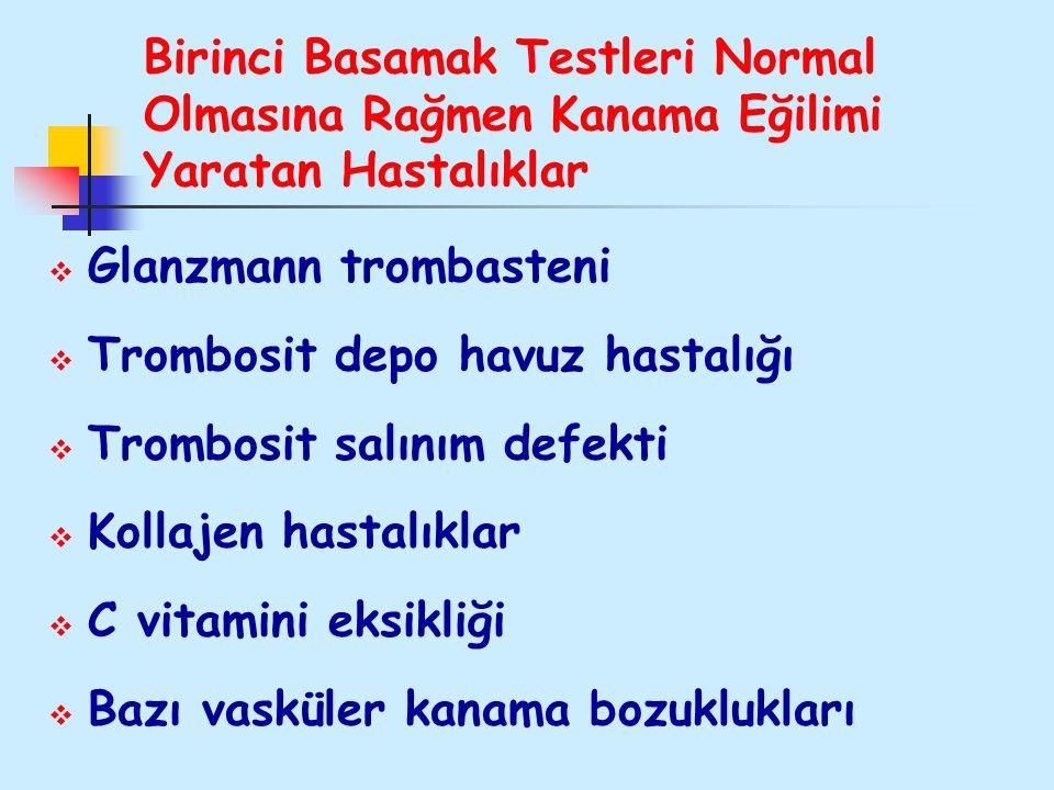 Birinci Basamak Testleri Normal Olmasına Rağmen Kanama Eğilimi Yaratan Hastalıklar  Glanzmann trombasteni  Trombosit depo havuz hastalığı  Trombosi