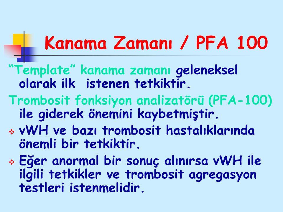 """Kanama Zamanı / PFA 100 """"Template"""" kanama zamanı geleneksel olarak ilk istenen tetkiktir. Trombosit fonksiyon analizatörü (PFA-100) ile giderek önemin"""