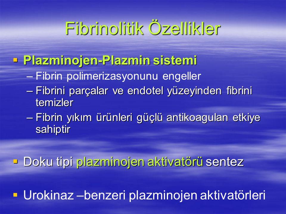 Fibrinolitik Özellikler  Plazminojen-Plazmin sistemi – –Fibrin polimerizasyonunu engeller –Fibrini parçalar ve endotel yüzeyinden fibrini temizler –Fibrin yıkım ürünleri güçlü antikoagulan etkiye sahiptir  Doku tipi plazminojen aktivatörü sentez   Urokinaz –benzeri plazminojen aktivatörleri