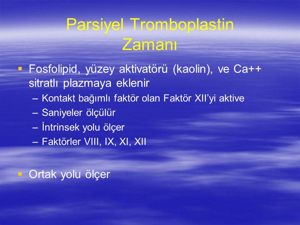 Parsiyel Tromboplastin Zamanı   Fosfolipid, yüzey aktivatörü (kaolin), ve Ca++ sitratlı plazmaya eklenir – –Kontakt bağımlı faktör olan Faktör XII'y