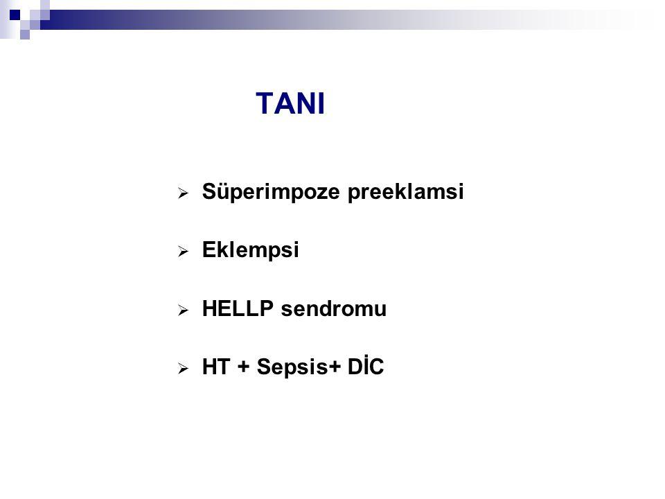 TANI  Süperimpoze preeklamsi  Eklempsi  HELLP sendromu  HT + Sepsis+ DİC