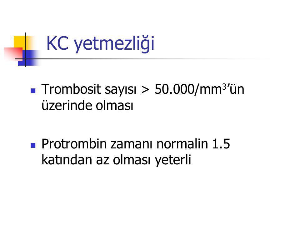 Trombosit sayısı > 50.000/mm 3 'ün üzerinde olması Protrombin zamanı normalin 1.5 katından az olması yeterli