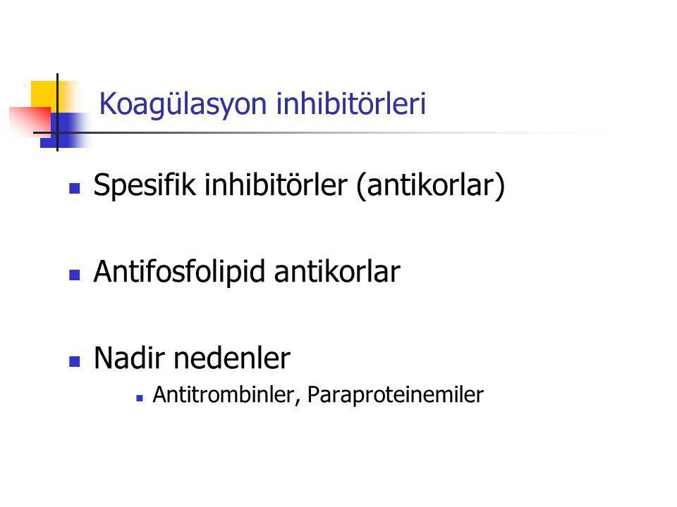 Koagülasyon inhibitörleri Spesifik inhibitörler (antikorlar) Antifosfolipid antikorlar Nadir nedenler Antitrombinler, Paraproteinemiler