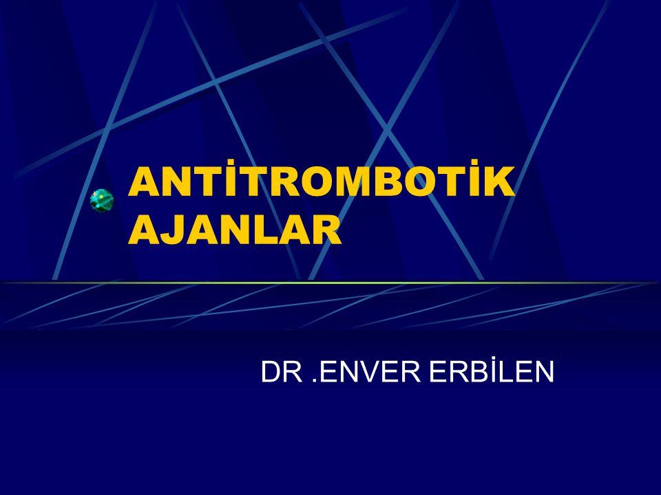 ANTİTROMBOTİK AJANLAR DR.ENVER ERBİLEN