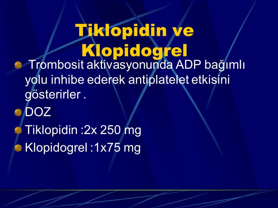 Tiklopidin ve Klopidogrel Trombosit aktivasyonunda ADP bağımlı yolu inhibe ederek antiplatelet etkisini gösterirler. DOZ Tiklopidin :2x 250 mg Klopido