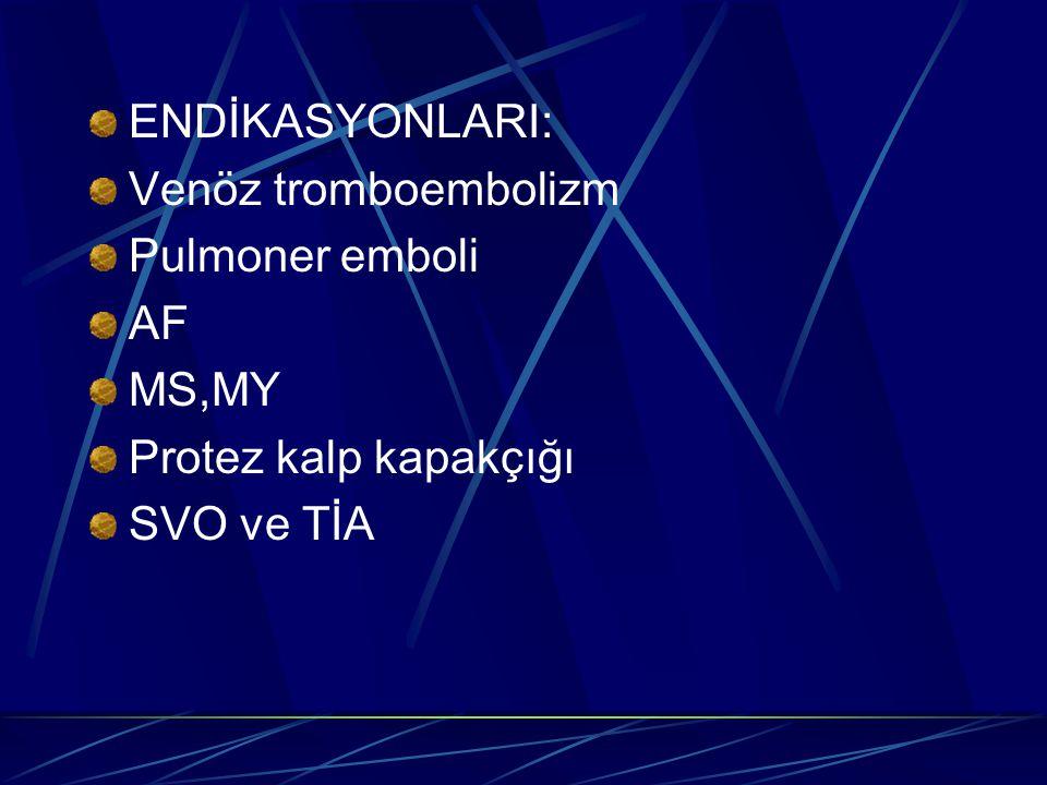 ENDİKASYONLARI: Venöz tromboembolizm Pulmoner emboli AF MS,MY Protez kalp kapakçığı SVO ve TİA