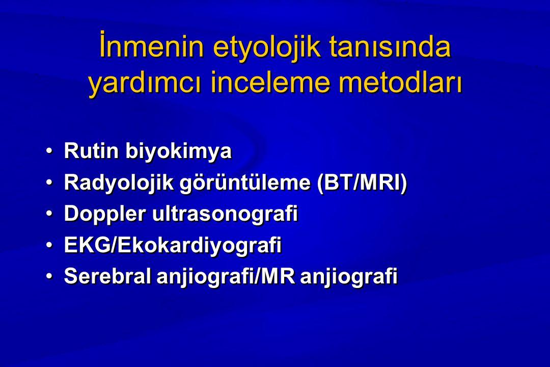 İnmenin etyolojik tanısında yardımcı inceleme metodları Rutin biyokimya Radyolojik görüntüleme (BT/MRI) Doppler ultrasonografi EKG/Ekokardiyografi Serebral anjiografi/MR anjiografi Rutin biyokimya Radyolojik görüntüleme (BT/MRI) Doppler ultrasonografi EKG/Ekokardiyografi Serebral anjiografi/MR anjiografi