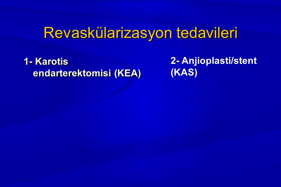 Revaskülarizasyon tedavileri 1- Karotis endarterektomisi (KEA) 1- Karotis endarterektomisi (KEA) 2- Anjioplasti/stent (KAS)