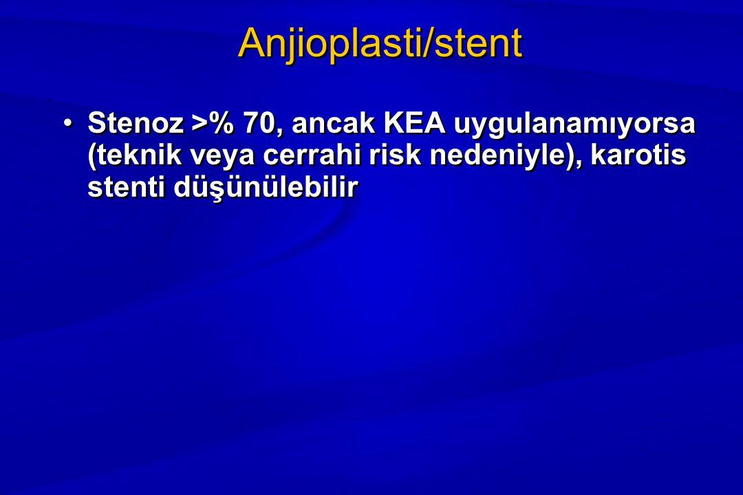 Anjioplasti/stent Stenoz >% 70, ancak KEA uygulanamıyorsa (teknik veya cerrahi risk nedeniyle), karotis stenti düşünülebilir