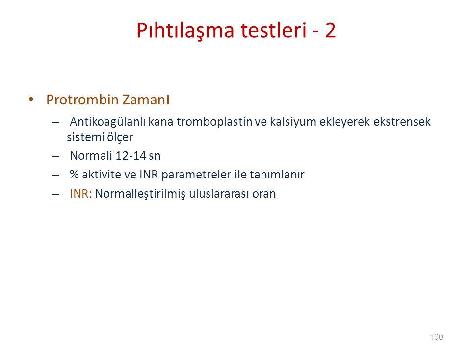 Protrombin Zaman ı – Antikoagülanlı kana tromboplastin ve kalsiyum ekleyerek ekstrensek sistemi ölçer – Normali 12-14 sn – % aktivite ve INR parametreler ile tanımlanır – INR: Normalleştirilmiş uluslararası oran Pıhtılaşma testleri - 2 100