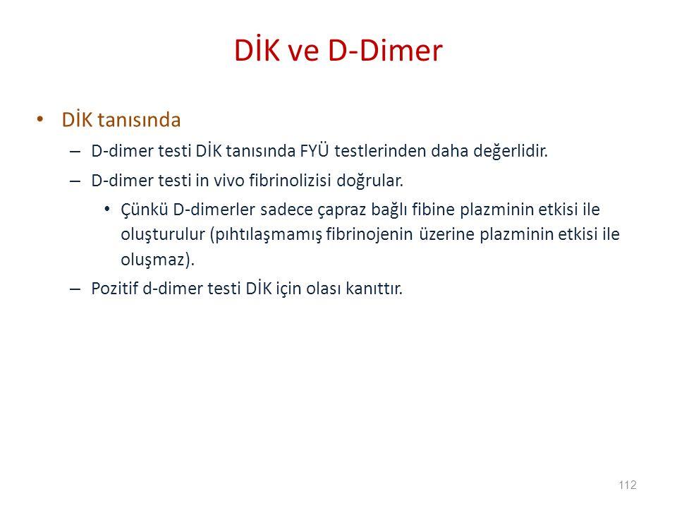 DİK tanısında – D-dimer testi DİK tanısında FYÜ testlerinden daha değerlidir.