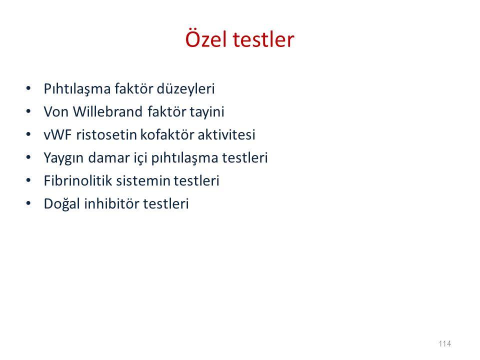 Pıhtılaşma faktör düzeyleri Von Willebrand faktör tayini vWF ristosetin kofaktör aktivitesi Yaygın damar içi pıhtılaşma testleri Fibrinolitik sistemin testleri Doğal inhibitör testleri Özel testler 114