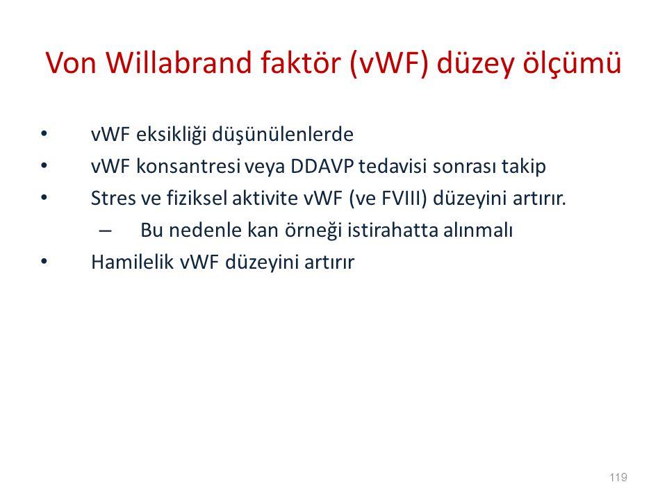 vWF eksikliği düşünülenlerde vWF konsantresi veya DDAVP tedavisi sonrası takip Stres ve fiziksel aktivite vWF (ve FVIII) düzeyini artırır.
