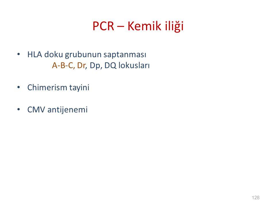HLA doku grubunun saptanması A-B-C, Dr, Dp, DQ lokusları Chimerism tayini CMV antijenemi PCR – Kemik iliği 128