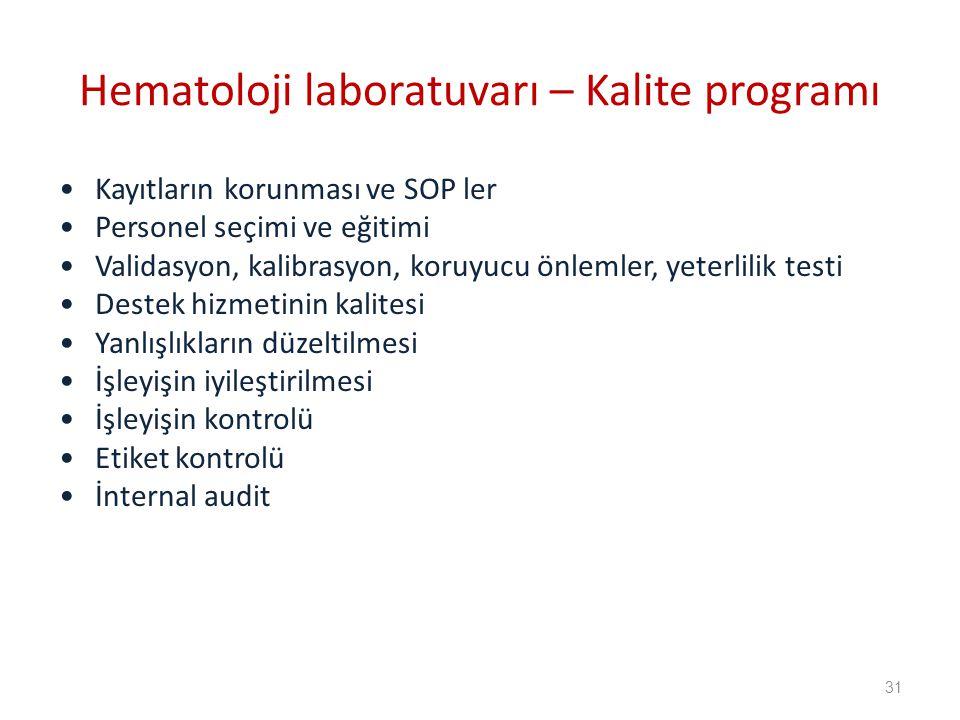 Kayıtların korunması ve SOP ler Personel seçimi ve eğitimi Validasyon, kalibrasyon, koruyucu önlemler, yeterlilik testi Destek hizmetinin kalitesi Yanlışlıkların düzeltilmesi İşleyişin iyileştirilmesi İşleyişin kontrolü Etiket kontrolü İnternal audit Hematoloji laboratuvarı – Kalite programı 31